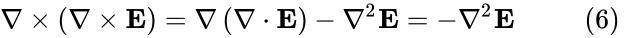 {\displaystyle \nabla \times \left(\nabla \times \mathbf {E} \right)=\nabla \left(\nabla \cdot \mathbf {E} \right)-\nabla ^{2}\mathbf {E} =-\nabla ^{2}\mathbf {E} \qquad \ \ (6)\,}