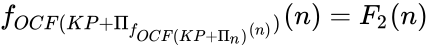 {\displaystyle f_{OCF(KP+\Pi _{f_{OCF(KP+\Pi _{n})}(n)})}(n)=F_{2}(n)}