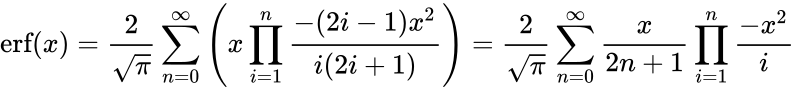 {\displaystyle \operatorname {erf} (x)={\frac {2}{\sqrt {\pi }}}\sum _{n=0}^{\infty }\left(x\prod _{i=1}^{n}{\frac {-(2i-1)x^{2}}{i(2i+1)}}\right)={\frac {2}{\sqrt {\pi }}}\sum _{n=0}^{\infty }{\frac {x}{2n+1}}\prod _{i=1}^{n}{\frac {-x^{2}}{i}}}