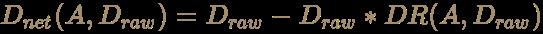 \color [rgb]{0.6392156862745098,0.5529411764705883,0.42745098039215684}D_{net}(A,D_{raw})=D_{raw}-D_{raw}*DR(A,D_{raw})