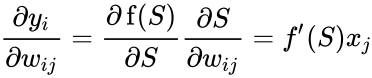 {\displaystyle {\frac {\partial y_{i}}{\partial w_{ij}}}={\frac {\partial \operatorname {f} (S)}{\partial S}}{\frac {\partial S}{\partial w_{ij}}}=f^{\prime }(S)x_{j}}