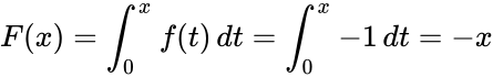 {\displaystyle F(x)=\int _{0}^{x}f(t)\,dt=\int _{0}^{x}-1\,dt=-x}