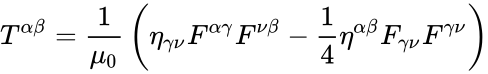 {\displaystyle T^{\alpha \beta }={\frac {1}{\mu _{0}}}\left(\eta _{\gamma \nu }F^{\alpha \gamma }F^{\nu \beta }-{\frac {1}{4}}\eta ^{\alpha \beta }F_{\gamma \nu }F^{\gamma \nu }\right)}