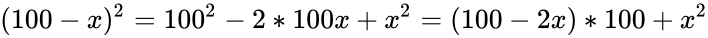 {\displaystyle (100-x)^{2}=100^{2}-2*100x+x^{2}=(100-2x)*100+x^{2}}