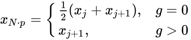 {\displaystyle x_{N\cdot p}={\begin{cases}{\frac {1}{2}}(x_{j}+x_{j+1}),&g=0\\x_{j+1},&g>0\end{cases}}}