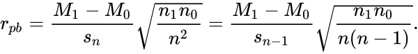 {\displaystyle r_{pb}={\frac {M_{1}-M_{0}}{s_{n}}}{\sqrt {\frac {n_{1}n_{0}}{n^{2}}}}={\frac {M_{1}-M_{0}}{s_{n-1}}}{\sqrt {\frac {n_{1}n_{0}}{n(n-1)}}}.}