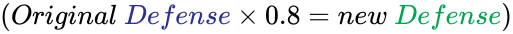 {\displaystyle {\left({Original~{\color {Blue}Defense}\times 0.8=new~{\color {Green}Defense}}\right)}}