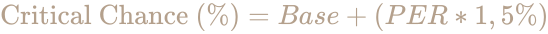 \color [rgb]{0.7058823529411765,0.6274509803921569,0.5490196078431373}{\text{Critical Chance }}(\%)=Base+(PER*1,5\%)