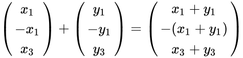 {\displaystyle {\begin{pmatrix}x_{1}\\-x_{1}\\x_{3}\end{pmatrix}}+{\begin{pmatrix}y_{1}\\-y_{1}\\y_{3}\end{pmatrix}}={\begin{pmatrix}x_{1}+y_{1}\\-(x_{1}+y_{1})\\x_{3}+y_{3}\end{pmatrix}}}