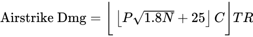 {\displaystyle {\text{Airstrike Dmg}}={\bigg \lfloor }\left\lfloor P{\sqrt {1.8N}}+25\right\rfloor C{\bigg \rfloor }TR}