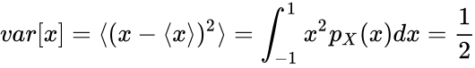 {\displaystyle var[x]=\langle (x-\langle x\rangle )^{2}\rangle =\int _{-1}^{1}x^{2}p_{X}(x)dx={\frac {1}{2}}}