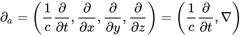 {\displaystyle \partial _{a}=\left({\frac {1}{c}}{\frac {\partial }{\partial t}},{\frac {\partial }{\partial x}},{\frac {\partial }{\partial y}},{\frac {\partial }{\partial z}}\right)=\left({\frac {1}{c}}{\frac {\partial }{\partial t}},\nabla \right)\,}