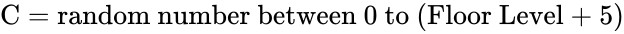 {\displaystyle {\text{C}}={\text{random number between 0 to (Floor Level + 5)}}}