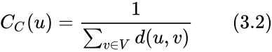 {\displaystyle C_{C}(u)={\frac {1}{\sum _{v\in V}d(u,v)}}\qquad (3.2)}