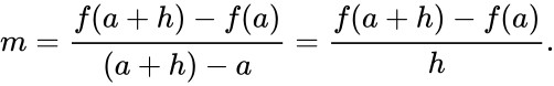 {\displaystyle m={\frac {f(a+h)-f(a)}{(a+h)-a}}={\frac {f(a+h)-f(a)}{h}}.}