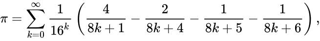 {\displaystyle \pi =\sum _{k=0}^{\infty }{\frac {1}{16^{k}}}\left({\frac {4}{8k+1}}-{\frac {2}{8k+4}}-{\frac {1}{8k+5}}-{\frac {1}{8k+6}}\right),}