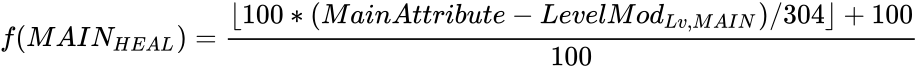 {\displaystyle f(MAIN_{HEAL})={\frac {\lfloor 100*(MainAttribute-LevelMod_{Lv,MAIN})/304\rfloor +100}{100}}}