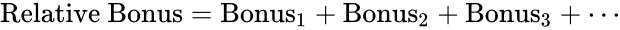 {\displaystyle {\text{Relative Bonus}}={\text{Bonus}}_{1}+{\text{Bonus}}_{2}+{\text{Bonus}}_{3}+\cdots }