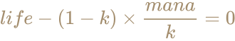 \color [rgb]{0.6392156862745098,0.5529411764705883,0.42745098039215684}life-(1-k)\times {mana \over k}=0