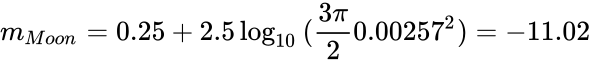{\displaystyle m_{Moon}=0.25+2.5\log _{10}{({\frac {3\pi }{2}}0.00257^{2})}=-11.02\!\,}