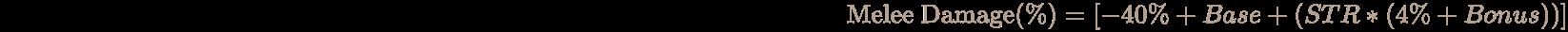 \pagecolor [rgb]{0.058823529411764705,0.058823529411764705,0.058823529411764705}\color [rgb]{0.7058823529411765,0.6274509803921569,0.5490196078431373}{\text{Melee Damage}}(\%)=[-40\%+Base+(STR*(4\%+Bonus))]