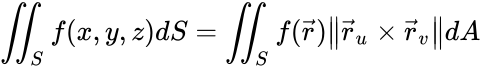 {\displaystyle \iint _{S}f(x,y,z)dS=\iint _{S}f({\vec {r}}){\big \|}{\vec {r}}_{u}\times {\vec {r}}_{v}{\big \|}dA}