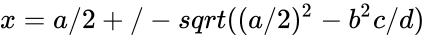 {\displaystyle x=a/2+/-sqrt((a/2)^{2}-b^{2}c/d)}
