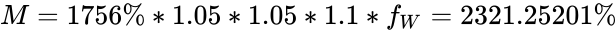 {\displaystyle M=1756\%*1.05*1.05*1.1*f_{W}=2321.25201\%}