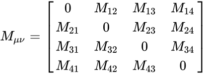 {\displaystyle M_{\mu \nu }={\begin{bmatrix}0&M_{12}&M_{13}&M_{14}\\M_{21}&0&M_{23}&M_{24}\\M_{31}&M_{32}&0&M_{34}\\M_{41}&M_{42}&M_{43}&0\\\end{bmatrix}}}