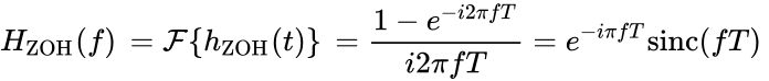 {\displaystyle H_{\mathrm {ZOH} }(f)\,={\mathcal {F}}\{h_{\mathrm {ZOH} }(t)\}\,={\frac {1-e^{-i2\pi fT}}{i2\pi fT}}=e^{-i\pi fT}\mathrm {sinc} (fT)\ }