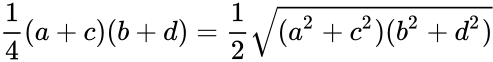 {\displaystyle {\frac {1}{4}}(a+c)(b+d)={\frac {1}{2}}{\sqrt {(a^{2}+c^{2})(b^{2}+d^{2})}}}