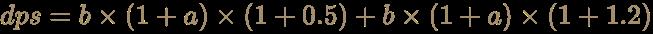 \color [rgb]{0.6392156862745098,0.5529411764705883,0.42745098039215684}dps=b\times (1+a)\times (1+0.5)+b\times (1+a)\times (1+1.2)