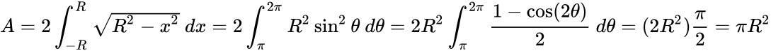 {\displaystyle A=2\int _{-R}^{R}{\sqrt {R^{2}-x^{2}}}\ dx=2\int _{\pi }^{2\pi }R^{2}\sin ^{2}{\theta }\ d\theta =2R^{2}\int _{\pi }^{2\pi }{\frac {1-\cos(2\theta )}{2}}\ d\theta =(2R^{2}){\frac {\pi }{2}}=\pi R^{2}}