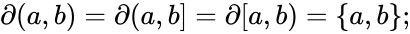 {\displaystyle \partial (a,b)=\partial (a,b]=\partial [a,b)=\{a,b\};}