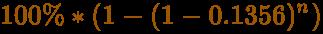 {\displaystyle {\color [rgb]{0.6078431372549019,0.3411764705882353,0}100\%*(1-(1-0.1356)^{n})}}