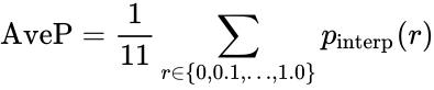 {\displaystyle \operatorname {AveP} ={\frac {1}{11}}\sum _{r\in \{0,0.1,\ldots ,1.0\}}p_{\operatorname {interp} }(r)}