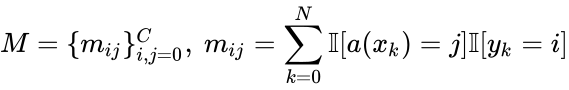 {\displaystyle M=\{m_{ij}\}_{i,j=0}^{C},~m_{ij}=\sum _{k=0}^{N}\mathbb {I} [a(x_{k})=j]\mathbb {I} [y_{k}=i]}