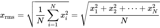 {\displaystyle x_{\mathrm {rms} }={\sqrt {{1 \over N}\sum _{i=1}^{N}x_{i}^{2}}}={\sqrt {{x_{1}^{2}+x_{2}^{2}+\cdots +x_{N}^{2}} \over N}}}