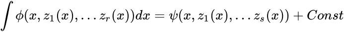 {\displaystyle \int \phi (x,z_{1}(x),\dots z_{r}(x))dx=\psi (x,z_{1}(x),\dots z_{s}(x))+Const}