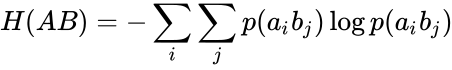 {\displaystyle \displaystyle H(AB)=-\sum _{i}\sum _{j}p(a_{i}b_{j})\log p(a_{i}b_{j})}