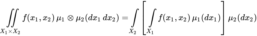 {\displaystyle \iint \limits _{X_{1}\times X_{2}}f(x_{1},x_{2})\,\mu _{1}\otimes \mu _{2}(dx_{1}\,dx_{2})=\int \limits _{X_{2}}\left[\;\int \limits _{X_{1}}f(x_{1},x_{2})\,\mu _{1}(dx_{1})\right]\mu _{2}(dx_{2})}
