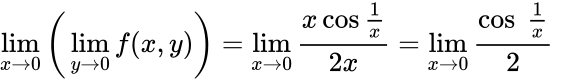 {\displaystyle \lim _{x\to 0}{\bigg (}\lim _{y\to 0}f(x,y){\bigg )}=\lim _{x\to 0}{\frac {x\cos {\frac {1}{x}}}{2x}}=\lim _{x\to 0}{\frac {\cos \ {\frac {1}{x}}}{2}}\ }