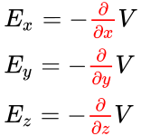 {\displaystyle {\begin{array}{lll}E_{x}=-{\color {red}{\frac {\partial }{\partial x}}}V\\E_{y}=-{\color {red}{\frac {\partial }{\partial y}}}V\\E_{z}=-{\color {red}{\frac {\partial }{\partial z}}}V\end{array}}}