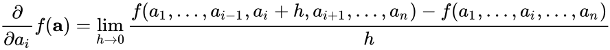 {\displaystyle {\frac {\partial }{\partial a_{i}}}f(\mathbf {a} )=\lim _{h\rightarrow 0}{f(a_{1},\dots ,a_{i-1},a_{i}+h,a_{i+1},\dots ,a_{n})-f(a_{1},\dots ,a_{i},\dots ,a_{n}) \over h}}