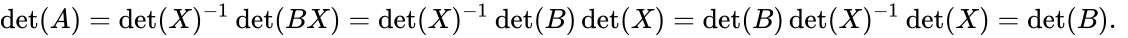 {\displaystyle \det(A)=\det(X)^{-1}\det(BX)=\det(X)^{-1}\det(B)\det(X)=\det(B)\det(X)^{-1}\det(X)=\det(B).\ }