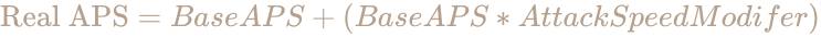 \color [rgb]{0.7058823529411765,0.6274509803921569,0.5490196078431373}{\text{Real APS}}=BaseAPS+(BaseAPS*AttackSpeedModifer)