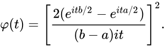 {\displaystyle \varphi (t)=\left[{\frac {2(e^{itb/2}-e^{ita/2})}{(b-a)it}}\right]^{2}.}