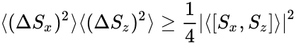 {\displaystyle \langle (\Delta S_{x})^{2}\rangle \langle (\Delta S_{z})^{2}\rangle \geq {\frac {1}{4}}\left|\langle \left[S_{x},S_{z}\right]\rangle \right|^{2}}