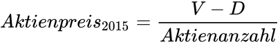 {\displaystyle Aktienpreis_{2015}={\frac {V-D}{Aktienanzahl}}}