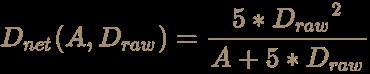 \color [rgb]{0.6392156862745098,0.5529411764705883,0.42745098039215684}D_{net}(A,D_{raw})={5*{D_{raw}}^{2} \over A+5*D_{raw}}